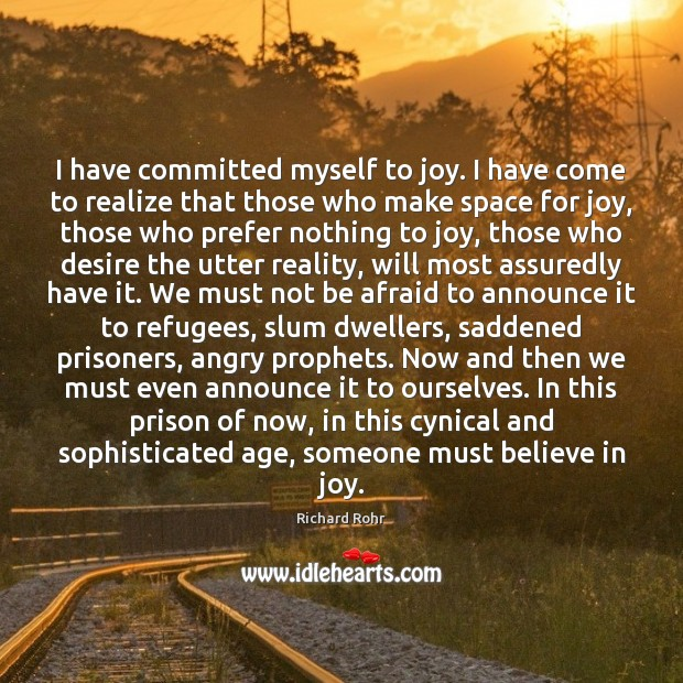 I have committed myself to joy. I have come to realize that Richard Rohr Picture Quote