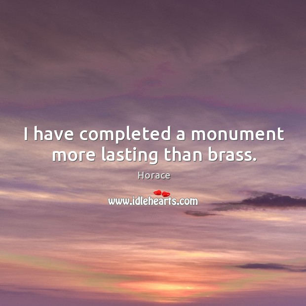I have completed a monument more lasting than brass. Image
