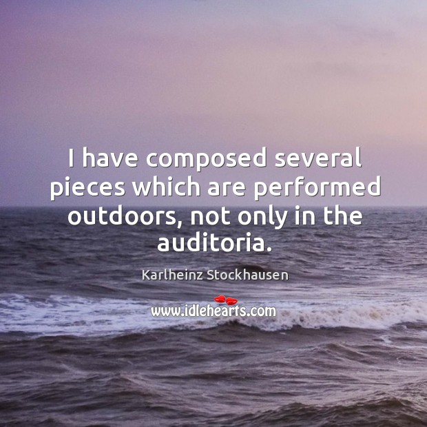 I have composed several pieces which are performed outdoors, not only in the auditoria. Image
