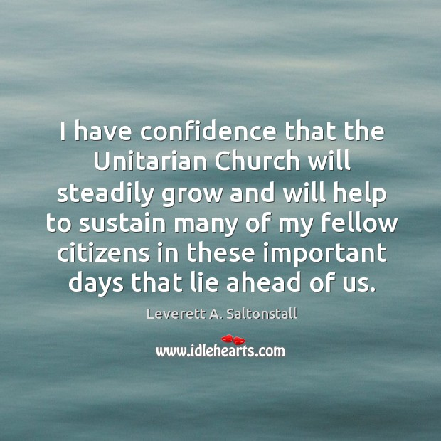 I have confidence that the unitarian church will steadily grow and will help to sustain Image