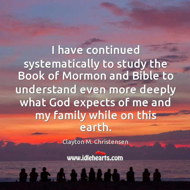 Image, I have continued systematically to study the book of mormon and bible to understand even