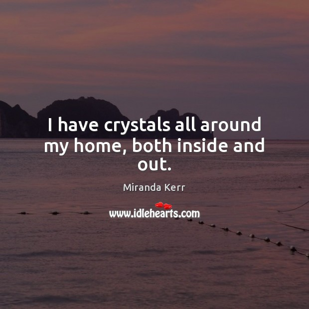 I have crystals all around my home, both inside and out. Image