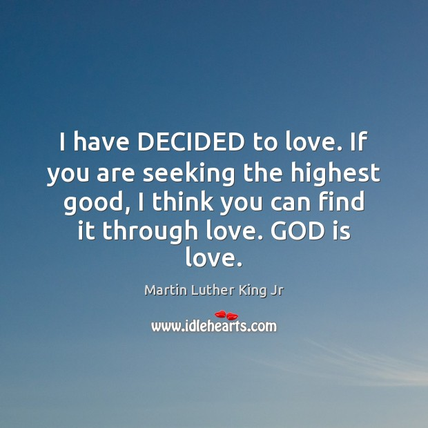 Image, I have DECIDED to love. If you are seeking the highest good,