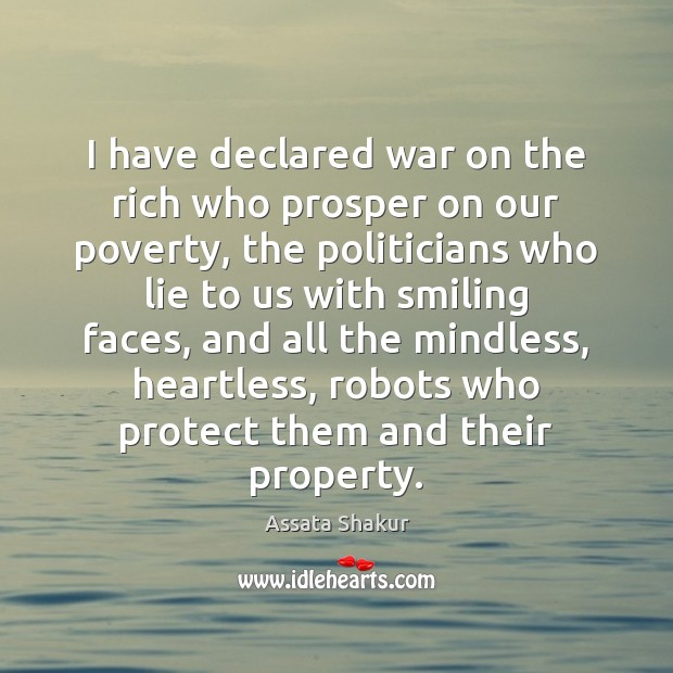 I have declared war on the rich who prosper on our poverty, Assata Shakur Picture Quote