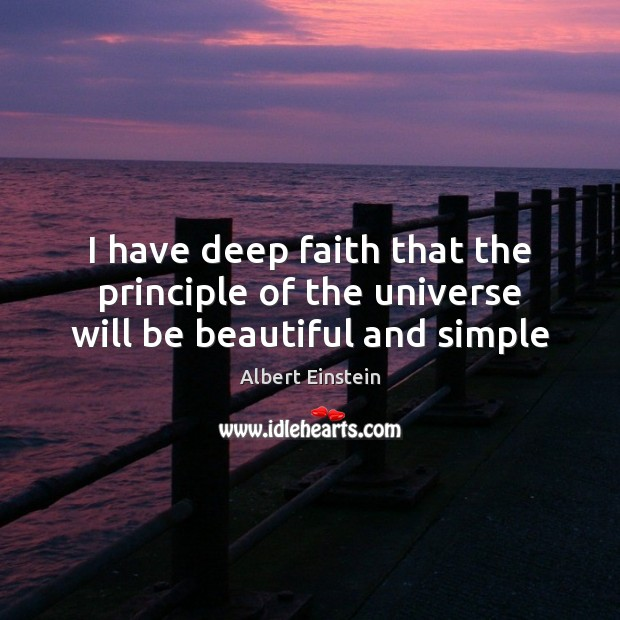 Image, I have deep faith that the principle of the universe will be beautiful and simple