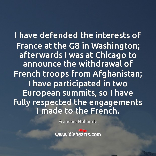 Image, I have defended the interests of France at the G8 in Washington;
