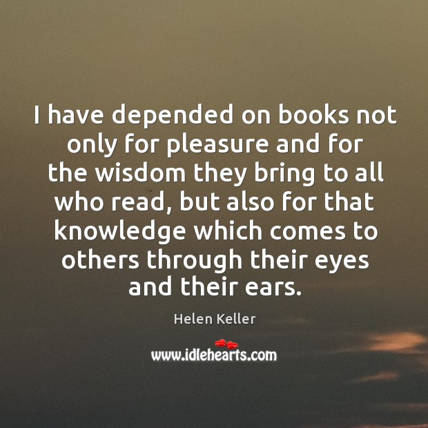 I have depended on books not only for pleasure and for the Image