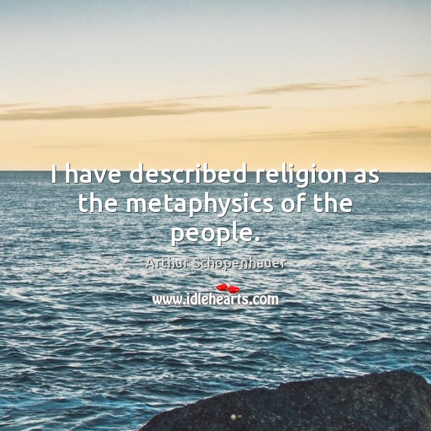 I have described religion as the metaphysics of the people. Image