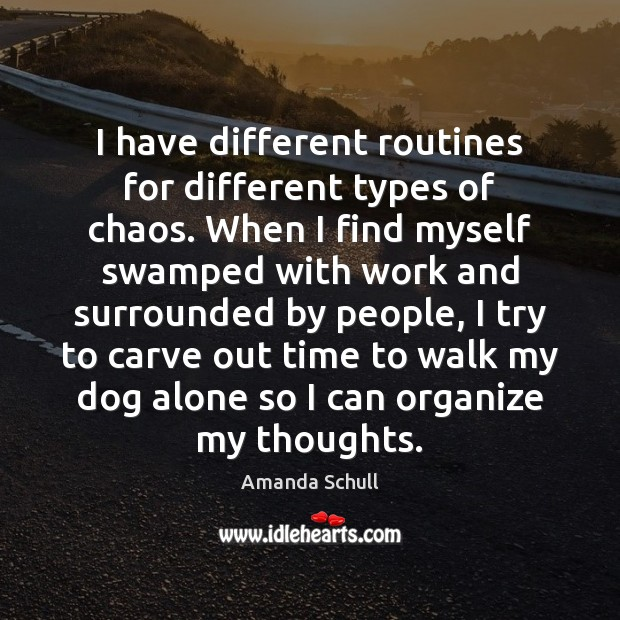 Image, I have different routines for different types of chaos. When I find