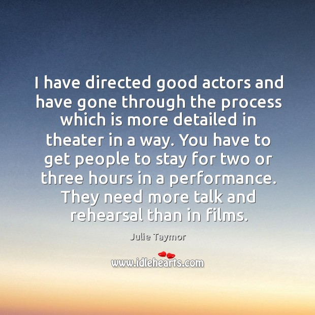 I have directed good actors and have gone through the process which is more Image