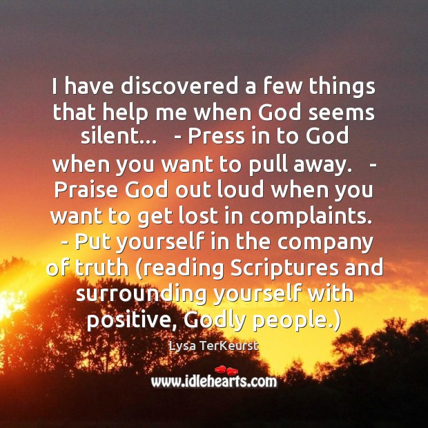 I have discovered a few things that help me when God seems Lysa TerKeurst Picture Quote