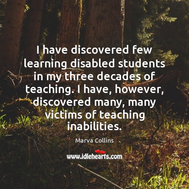 I have discovered few learning disabled students in my three decades of Marva Collins Picture Quote
