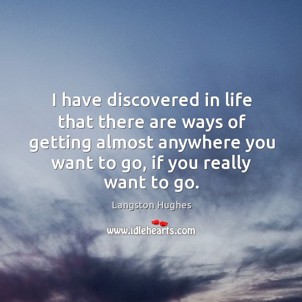 I have discovered in life that there are ways of getting almost anywhere you want to go, if you really want to go. Image