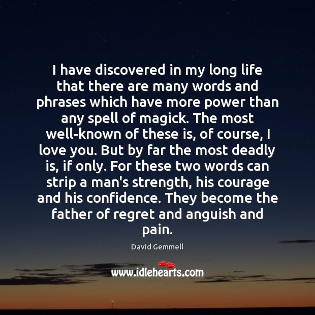 I have discovered in my long life that there are many words David Gemmell Picture Quote