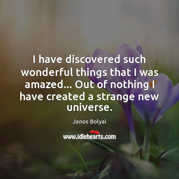 I have discovered such wonderful things that I was amazed… Out of Janos Bolyai Picture Quote
