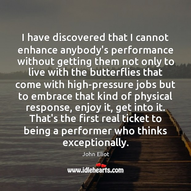 I have discovered that I cannot enhance anybody's performance without getting them John Eliot Picture Quote