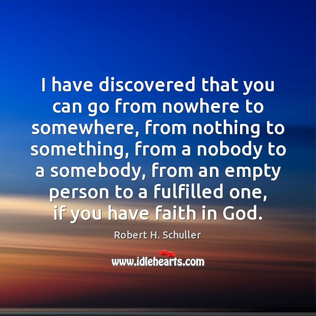 I have discovered that you can go from nowhere to somewhere, from Robert H. Schuller Picture Quote