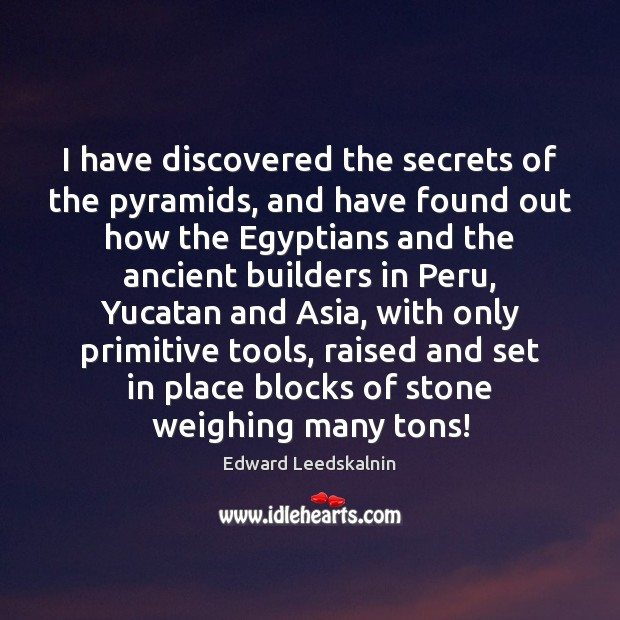 Image, I have discovered the secrets of the pyramids, and have found out