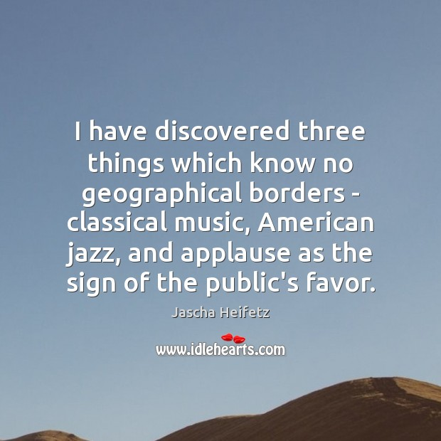 Image, I have discovered three things which know no geographical borders – classical