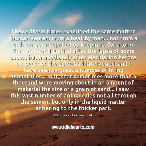 Image, I have divers times examined the same matter (human semen) from a