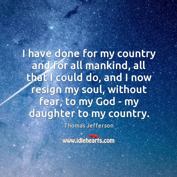 Image, I have done for my country and for all mankind, all that