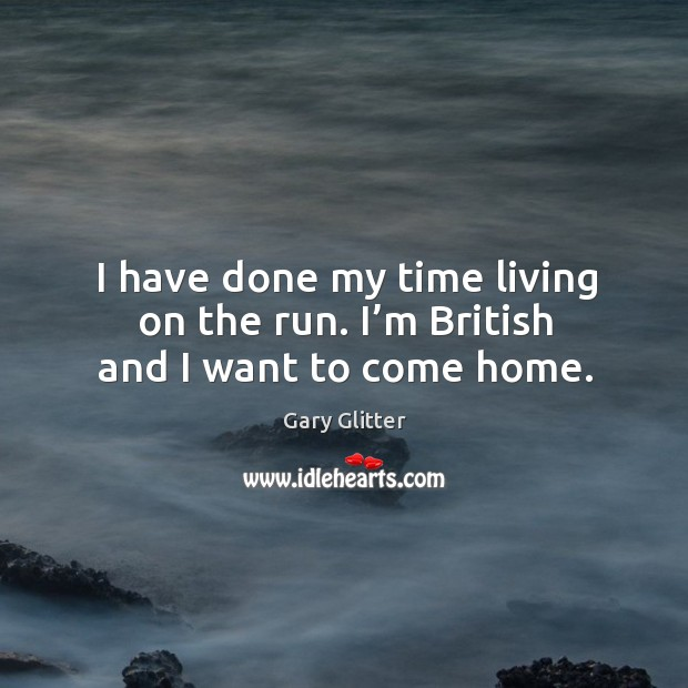 Image, I have done my time living on the run. I'm british and I want to come home.