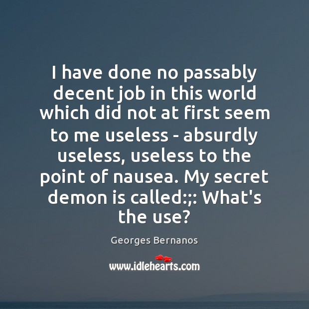 I have done no passably decent job in this world which did Georges Bernanos Picture Quote