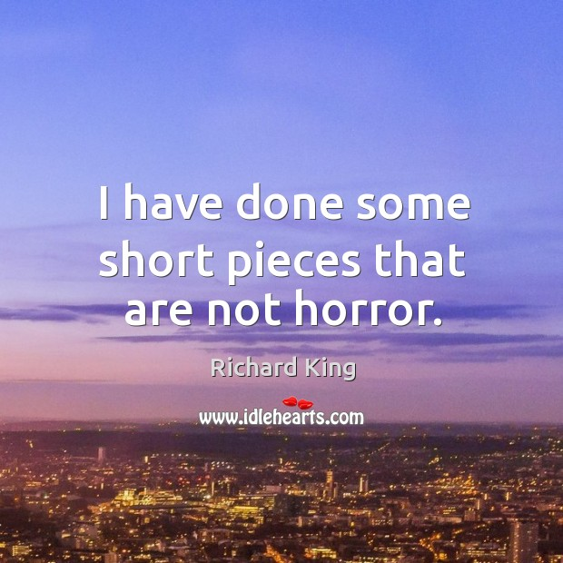 I have done some short pieces that are not horror. Richard King Picture Quote