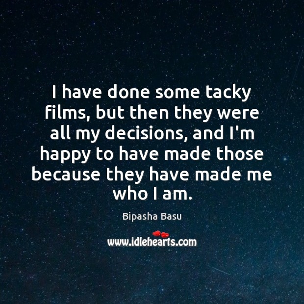 I have done some tacky films, but then they were all my Bipasha Basu Picture Quote
