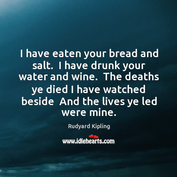I have eaten your bread and salt.  I have drunk your water Image
