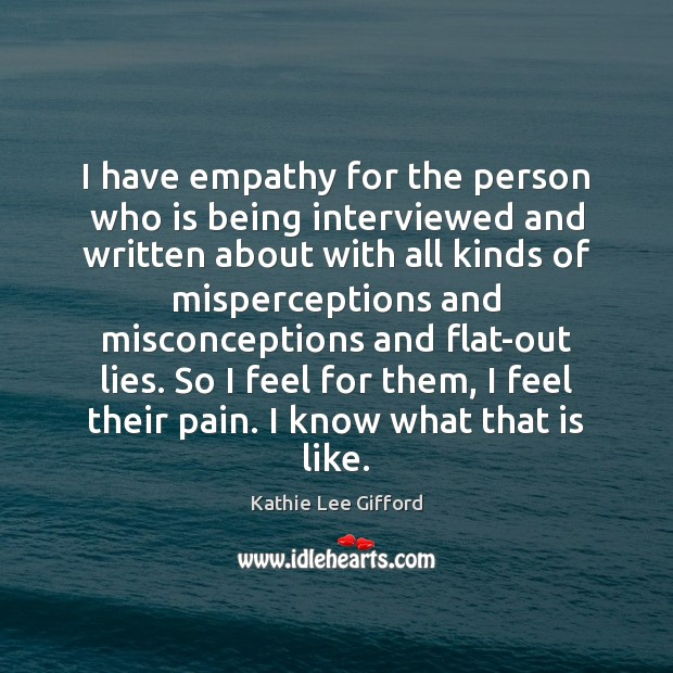 I have empathy for the person who is being interviewed and written Kathie Lee Gifford Picture Quote