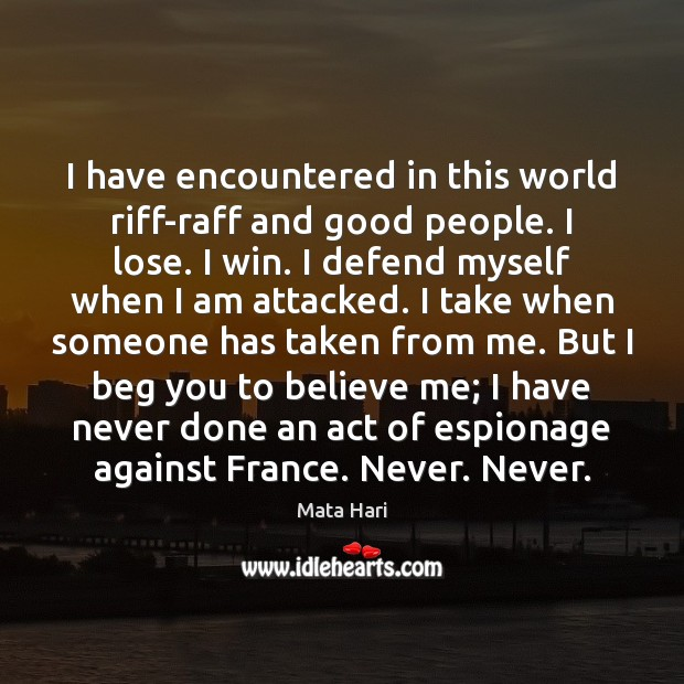 I have encountered in this world riff-raff and good people. I lose. Image