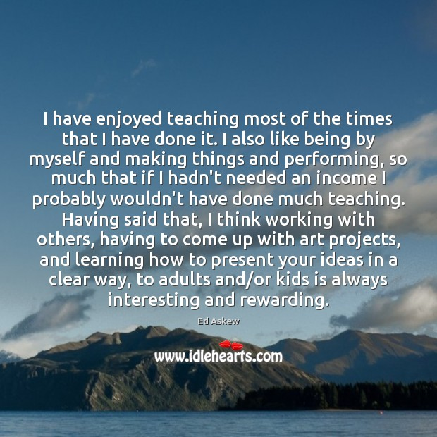 Image, I have enjoyed teaching most of the times that I have done