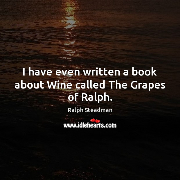 I have even written a book about Wine called The Grapes of Ralph. Image