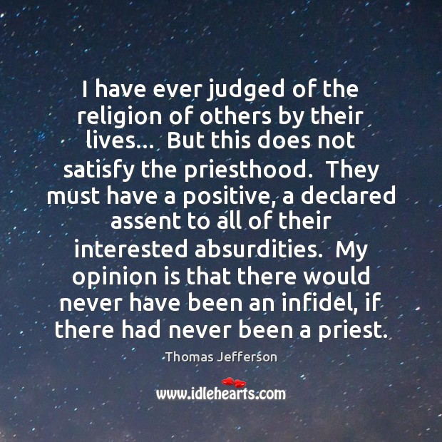 I have ever judged of the religion of others by their lives… Thomas Jefferson Picture Quote