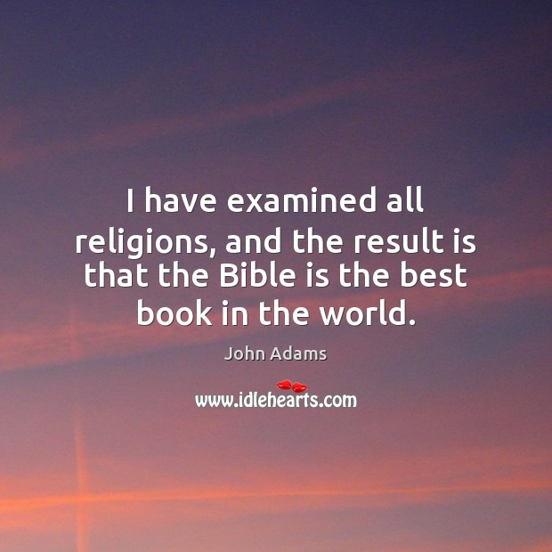 Image, I have examined all religions, and the result is that the Bible