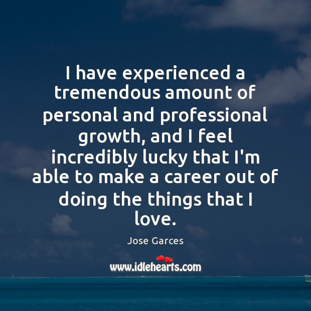 I have experienced a tremendous amount of personal and professional growth, and Image