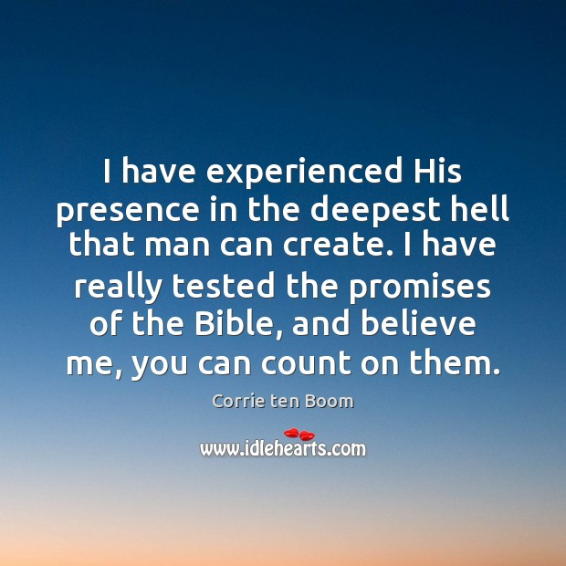 I have experienced His presence in the deepest hell that man can Corrie ten Boom Picture Quote