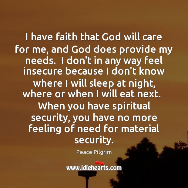 I have faith that God will care for me, and God does Peace Pilgrim Picture Quote