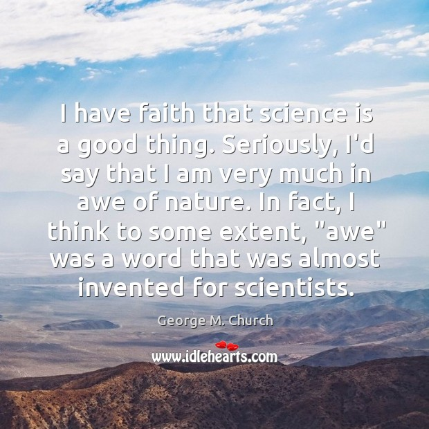 I have faith that science is a good thing. Seriously, I'd say Image