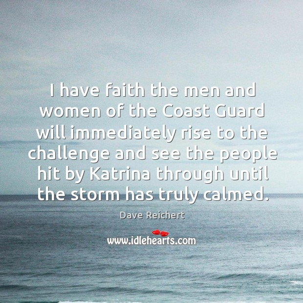 I have faith the men and women of the coast guard will immediately rise to the challenge Image