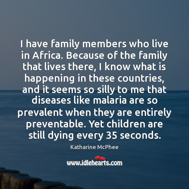 I have family members who live in Africa. Because of the family Children Quotes Image