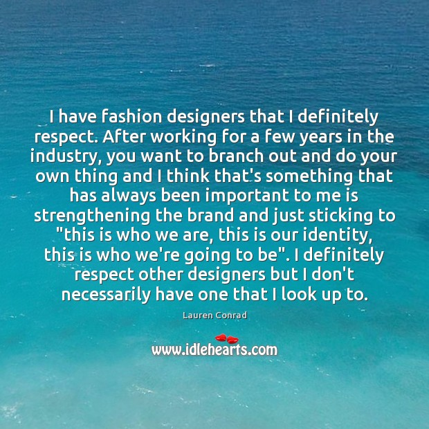 I have fashion designers that I definitely respect. After working for a Lauren Conrad Picture Quote