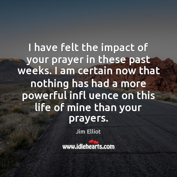 I have felt the impact of your prayer in these past weeks. Image