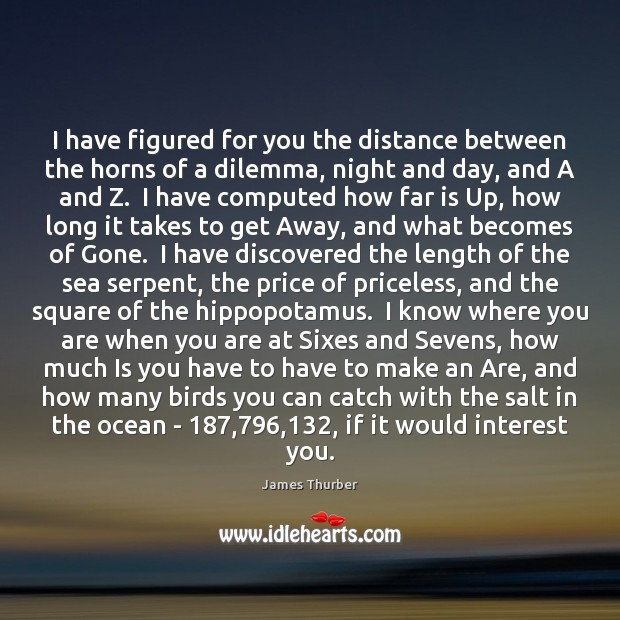 I have figured for you the distance between the horns of a James Thurber Picture Quote