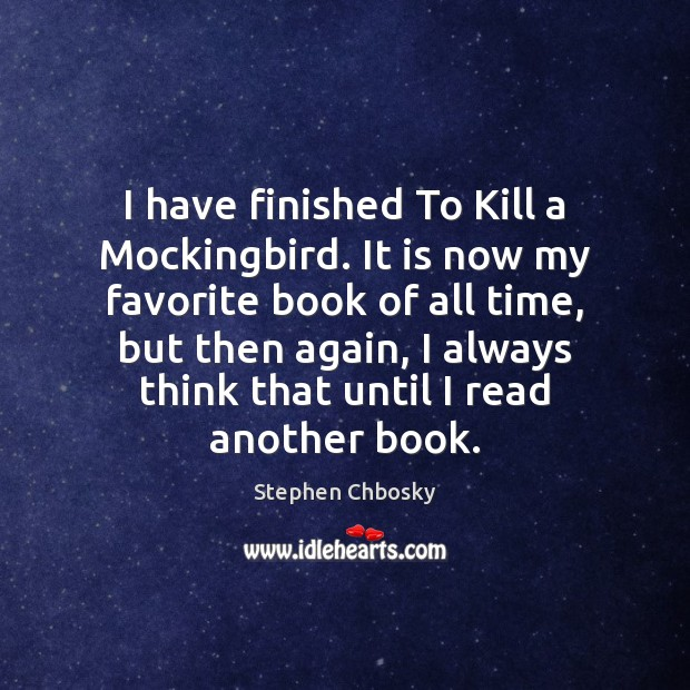 I have finished To Kill a Mockingbird. It is now my favorite Image