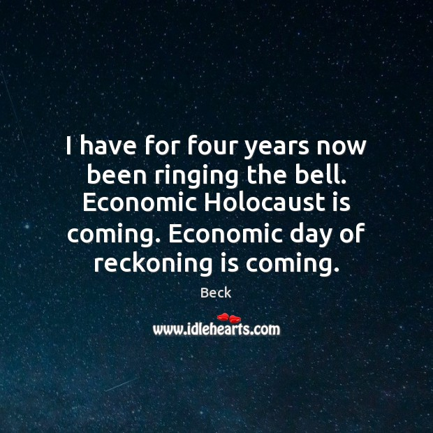 Image, I have for four years now been ringing the bell. Economic Holocaust