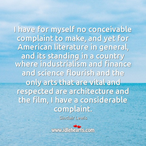 I have for myself no conceivable complaint to make, and yet for Sinclair Lewis Picture Quote