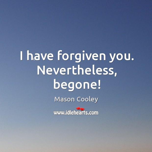 Image, I have forgiven you. Nevertheless, begone!