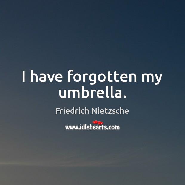 Image, I have forgotten my umbrella.